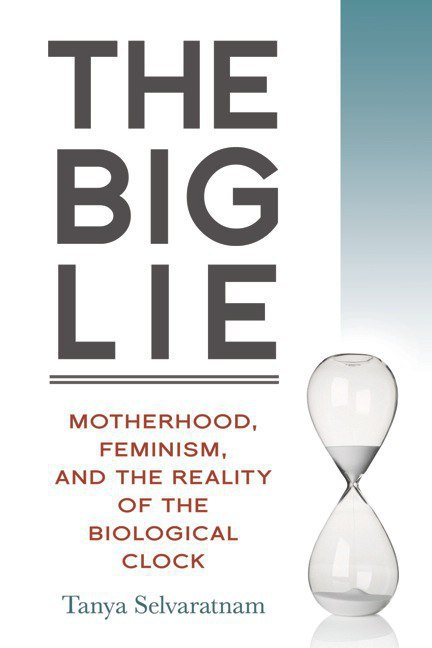 The Big Lie: Motherhood, Feminism and the Reality of the Biological Clock